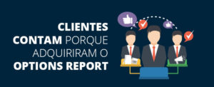 Clientes contam porque adquiriram o Options Report